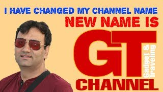I have changed my channel name new channel name GT Gadget & Traveling