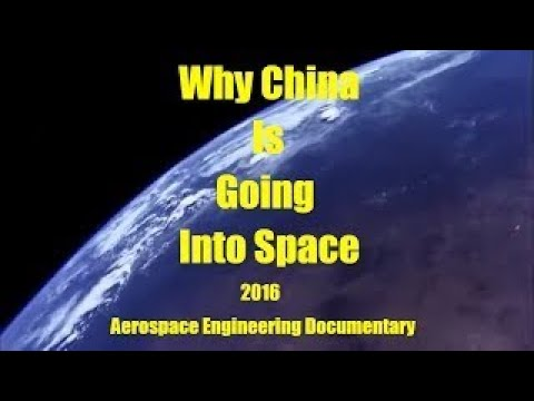 Why China Is Going into Space Documentary 2017 Aerospace Engineering Documentary