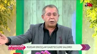 Aramızda Kalmasın - Rüzgar Erkoçlar Gazetecilere saldırdı (10.11.2014)