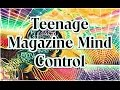 Teenage Magazine Mind Control (Examples): PART 1
