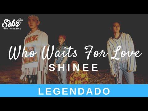 Who Waits For Love - SHINee (legendado) PT/BR
