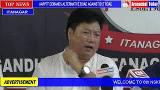 AAPPTF DEMANDS ALTERNATIVE ROAD AGAINST BALIPARA -CHARDUAR – TAWANG (BCT)  ROAD