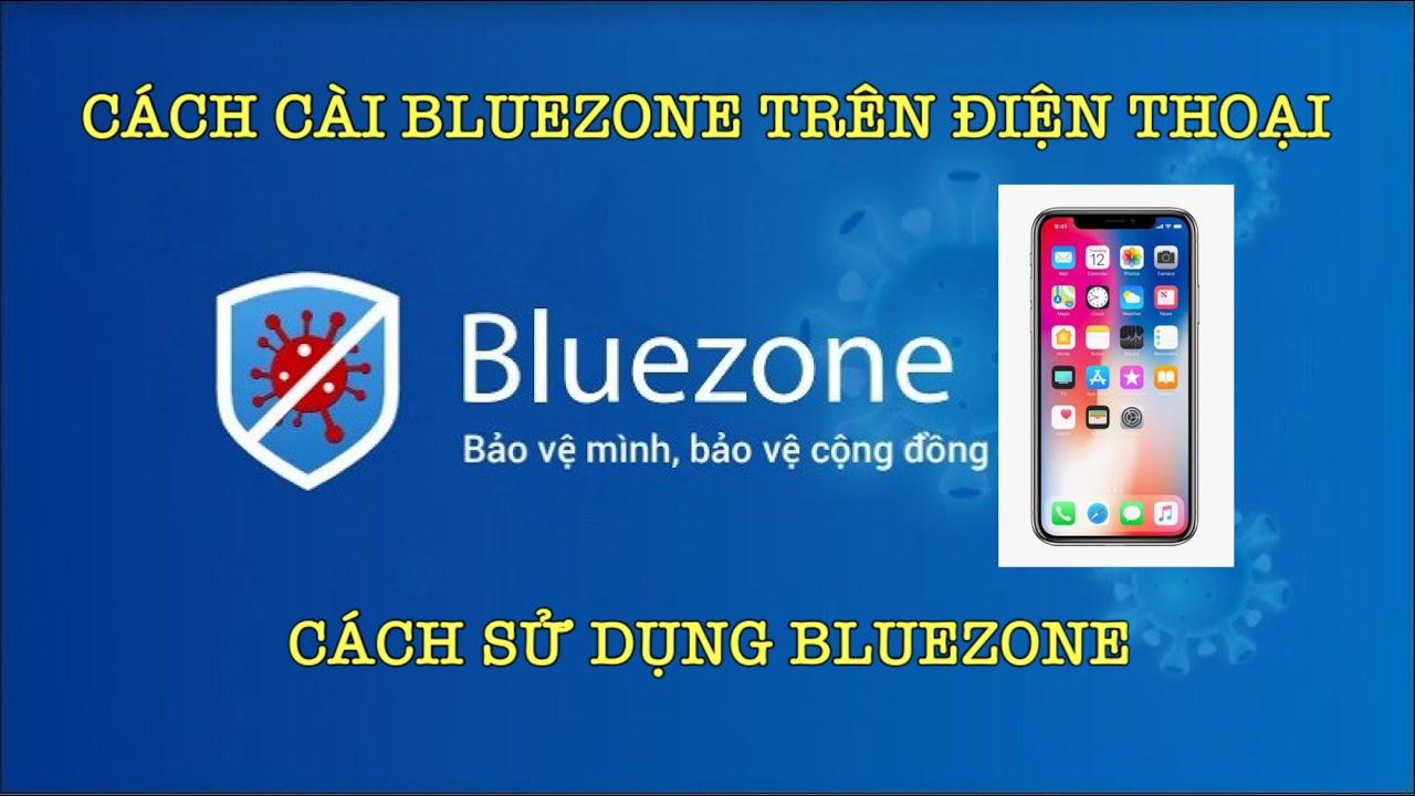 BLUEZONE – CÁCH CÀI ĐẶT BLUEZONE TRÊN ĐIỆN THOẠI – CÁCH SỬ DỤNG BLUEZONE PHÒNG CHỐNG COVID 19