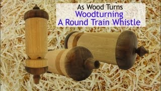 Woodturning A Round Train Whistle
