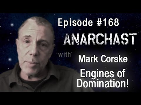 Anarchast Ep. 168  Mark Corske: Engines of Domination!