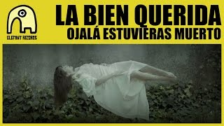 LA BIEN QUERIDA - Ojalá Estuvieras Muerto [2/3] [Official]