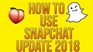 HOW TO USE SNAPCHAT IN 2018! SO MANY UPDATES! (Snapchat Tips and Tricks)
