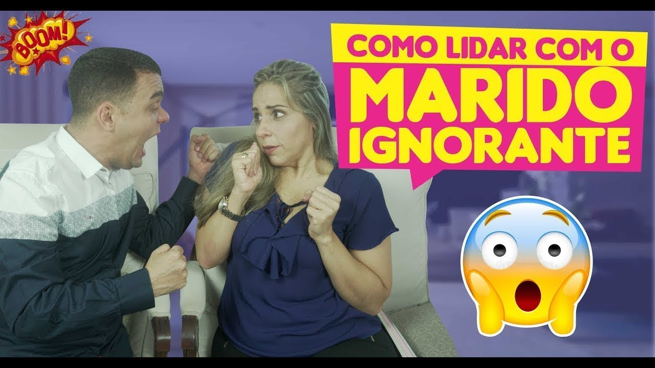 Como Lidar Com Marido Ignorante Dicas Para Casais Youtube