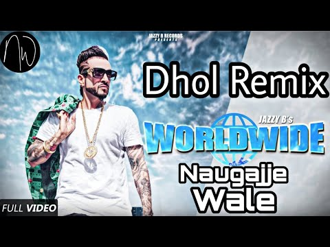 worldwide-jazzy-b-remix-by-naugajje-wale-|-latest-punjabi-songs-2019-|-naugajja-wale
