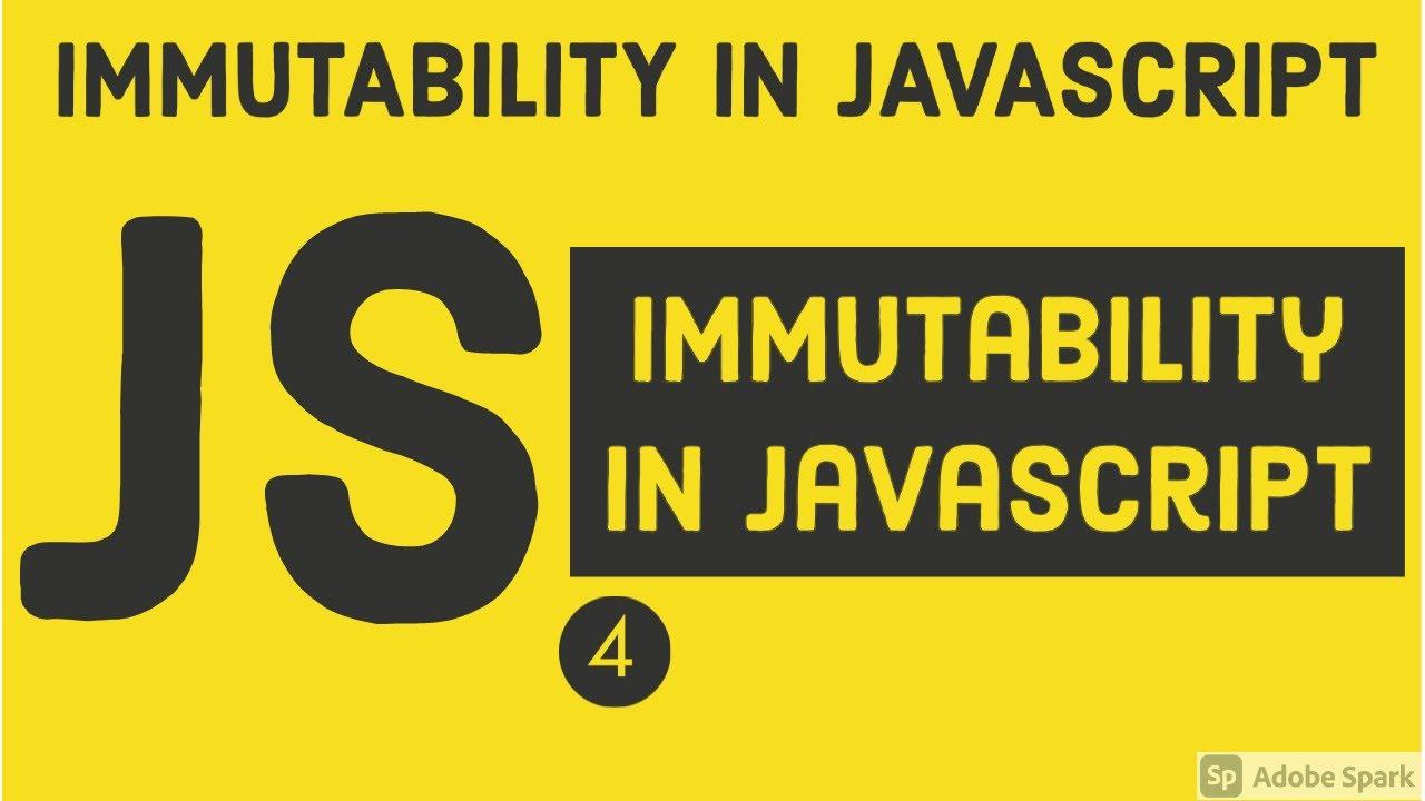 Immutability in JavaScript   Daily Javascript
