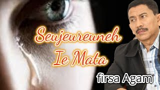 Download lagu SEUJEUREUNEH IE MATA ( FIRSA AGAM )