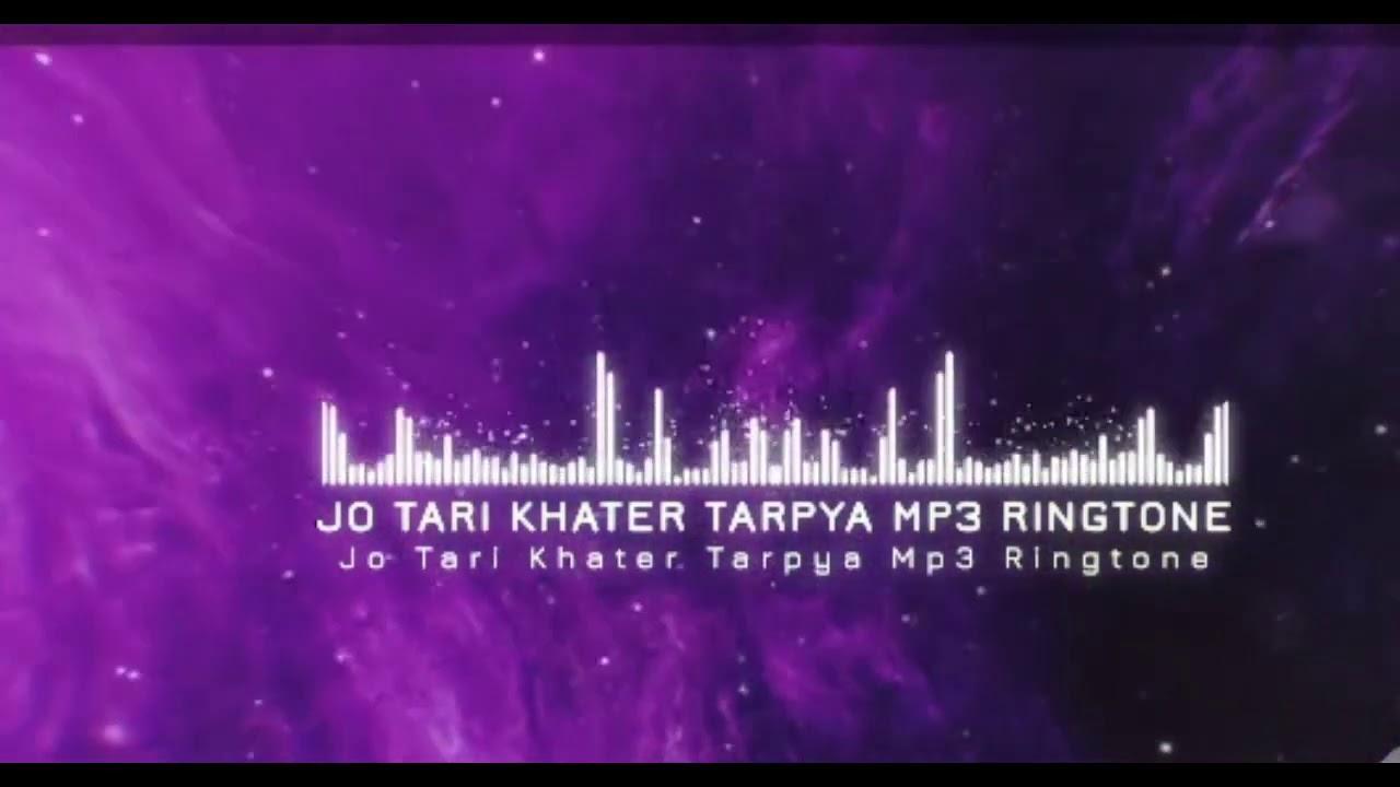 Jo Tari Khater Tarpya Mp3 Ringtone