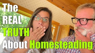 The REAL TRUTH About Homesteading