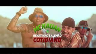 MC Kauan e Renatinho & Alemão - Cotidiano (Video Clipe Oficial)