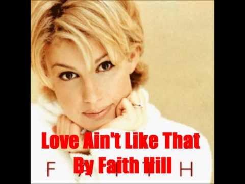 Love Ain't Like That By Faith Hill *Lyrics in description*