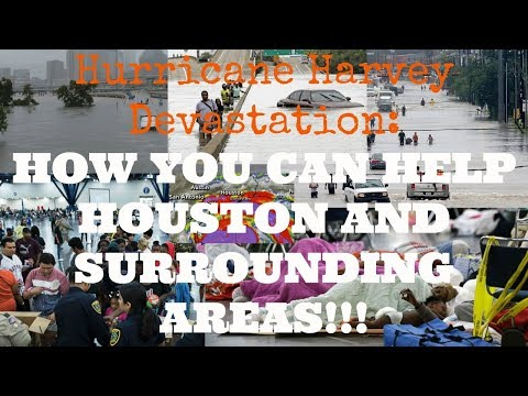 Hurricane Harvey Devastation: How You Can Help Houston and Surrounding Areas!!!!!