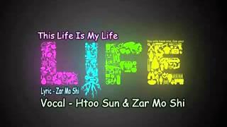 This Life Is My Life Htoo Sun,Zar Mo Shi