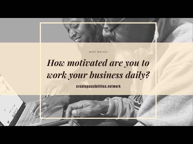 How motivated are you to work your business daily? Watch my video to see how we do it.