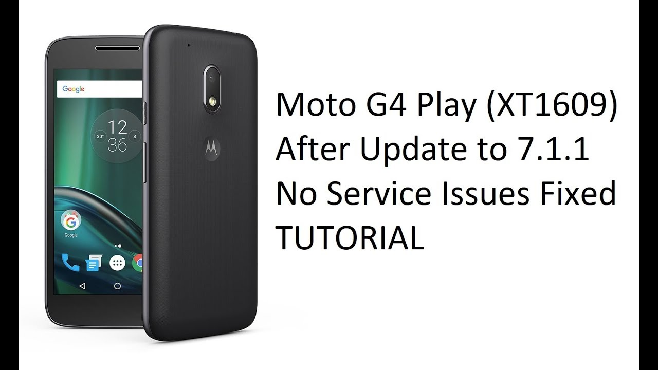 Moto G4 Play (XT1609) After Update to 7 1 1 No Service Issues Fixed one  click