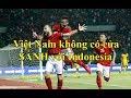 Indonesia tuyên bố U23 Việt Nam KHÔNG CÓ CỬA để so sánh
