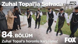 Zuhal Topal'a horonlu karşılama... Zuhal Topal'la Sofrada 84. Bölüm