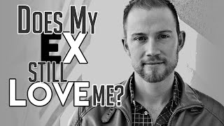 Does My Ex Still Love Me?  Loves You One Minute, Then Break Up The Next?