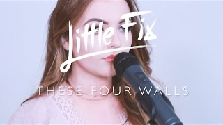 Little Fix - These Four Walls (Cover)