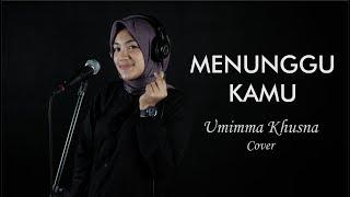 MENUNGGU KAMU ( ANJI ) - UMIMMA KHUSNA OFFICIAL LIVE COVER