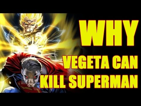 Why Vegeta can Kill Superman