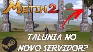 NOVO SERVIDOR MUNDIAL? METIN2 NA STEAM? - TALUNIA