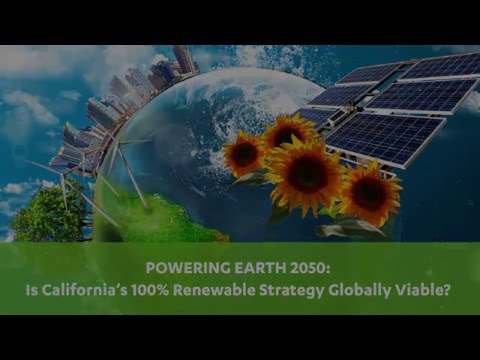 POWERING EARTH 2050: Is California's 100% Renewable Strategy