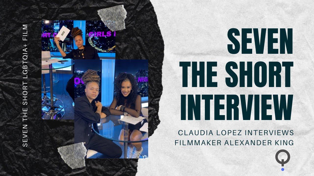Claudia Lopez Interviews Writer/ Director Alexander King on Seven the short   LGBTQIA+(Roku+Comcast)