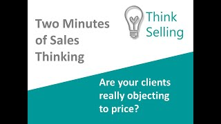 Are your clients really objecting to price or is it a lack of value?