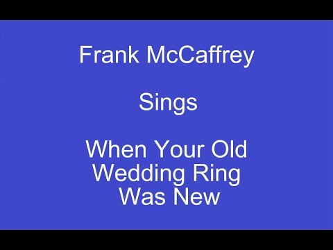 When Your Old Wedding Ring Was New+ On Screen Lyrics -- Frank McCaffrey