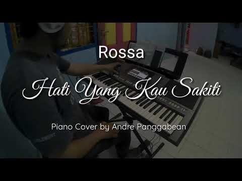 Hati Yang Kau Sakiti - Rossa | Piano Cover By Andre Panggabean