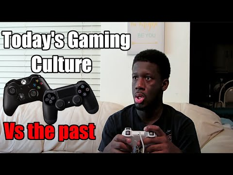 Today's Gaming Culture Vs The Past