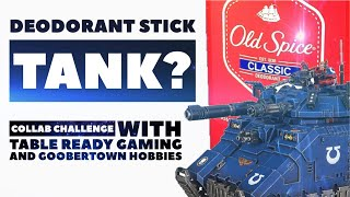 Deodorant Stick Tank? Collab with Table ready Gaming and Goobertown Hobbies