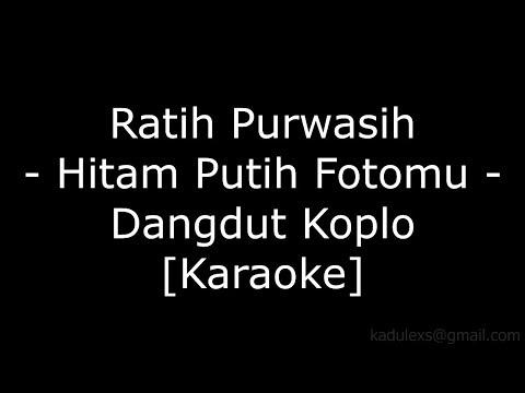 Ratih Purwasih - Hitam putih fotomu (Cover Dangdut Koplo Karaoke No Vokal)|