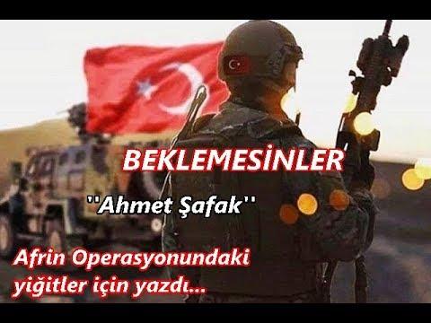 BEKLEMESİNLER  ''Ahmet Şafak'' ( Afrin operasyonu yiğitleri için yazdı )