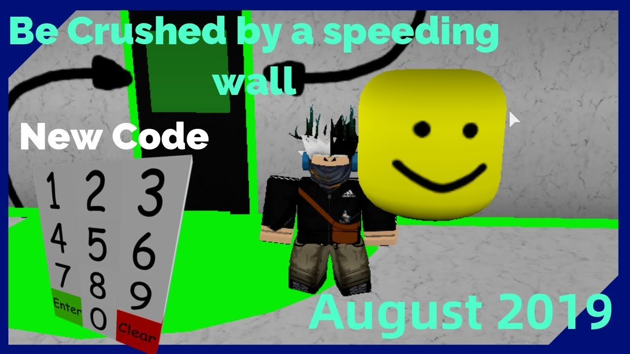 August 2019 Be Crushed By A Speeding Wall All Codes Changed
