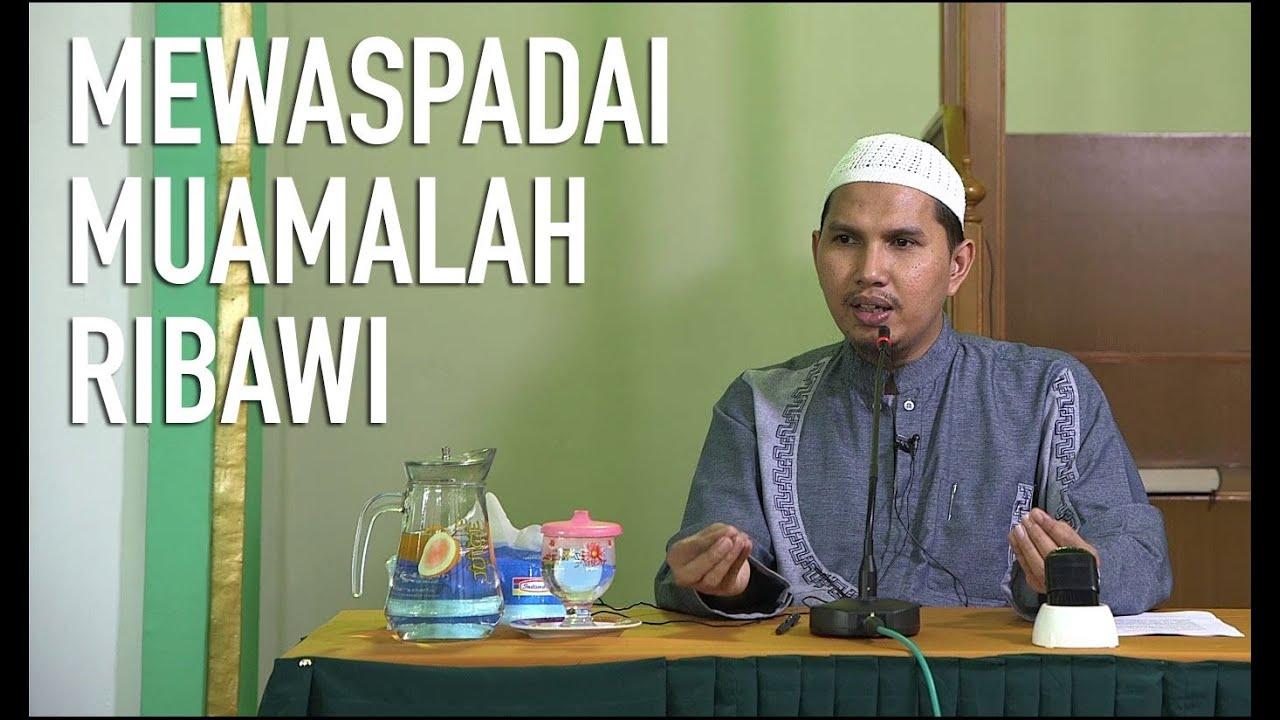 Mewaspadai Muamalah Ribawi - Ustadz Dr. Erwandi Tarmidzi