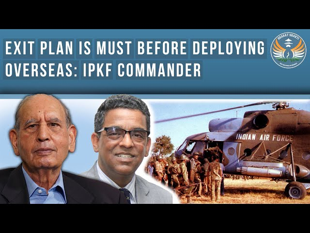 An Exit Plan Must Be Ready Before Overseas Deployment, Says IPKF Commander