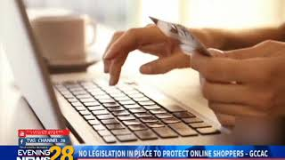 NO LEGISLATION IN PLACE TO PROTECT ONLINE SHOPPERS – GCCAC  12 12 2018