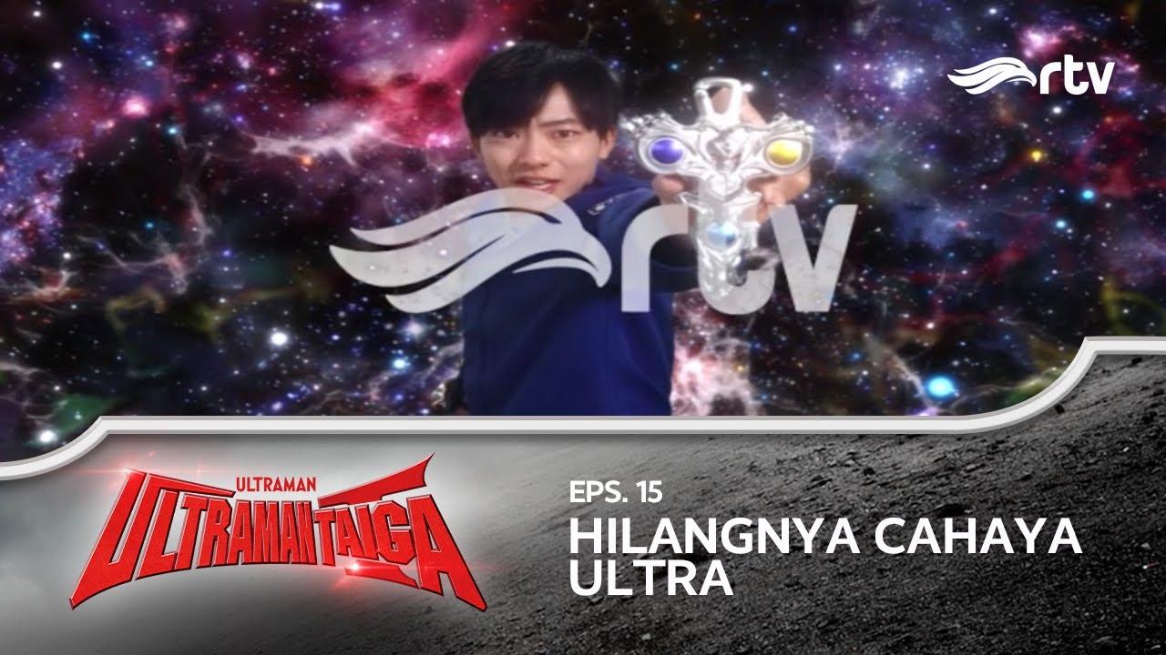 Ultraman Taiga RTV : Hilangnya Cahaya Ultra (Episode 15)