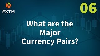 "06 What are the ""Major"" trading currency pairs? - FXTM Learn Forex in 60 Seconds"