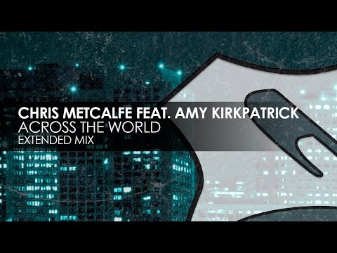 Chris Metcalfe featuring Amy Kirkpatrick - Across The World
