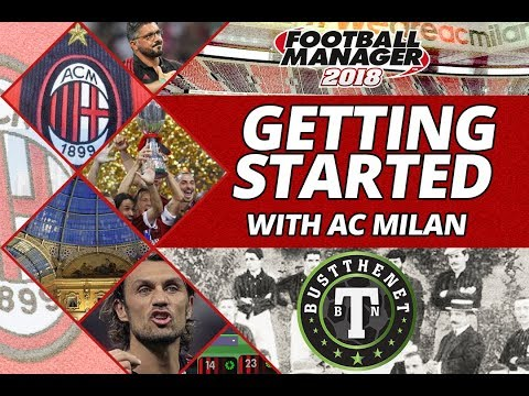 Getting Started with  AC MILAN The Complete Version Football Manager 2018
