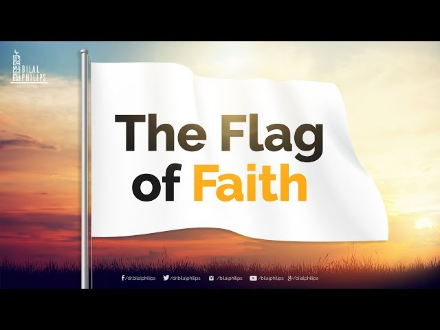 The Flag of Faith - Dr. Bilal Philips