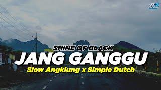 JANG GANGGU ❗ SLOW ANGKLUNG X SIMPLE DUTCH (DJ Topeng Remix)