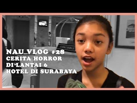 NAU VLOG #28 - Cerita Horror di Lantai6 Hotel di Surabaya